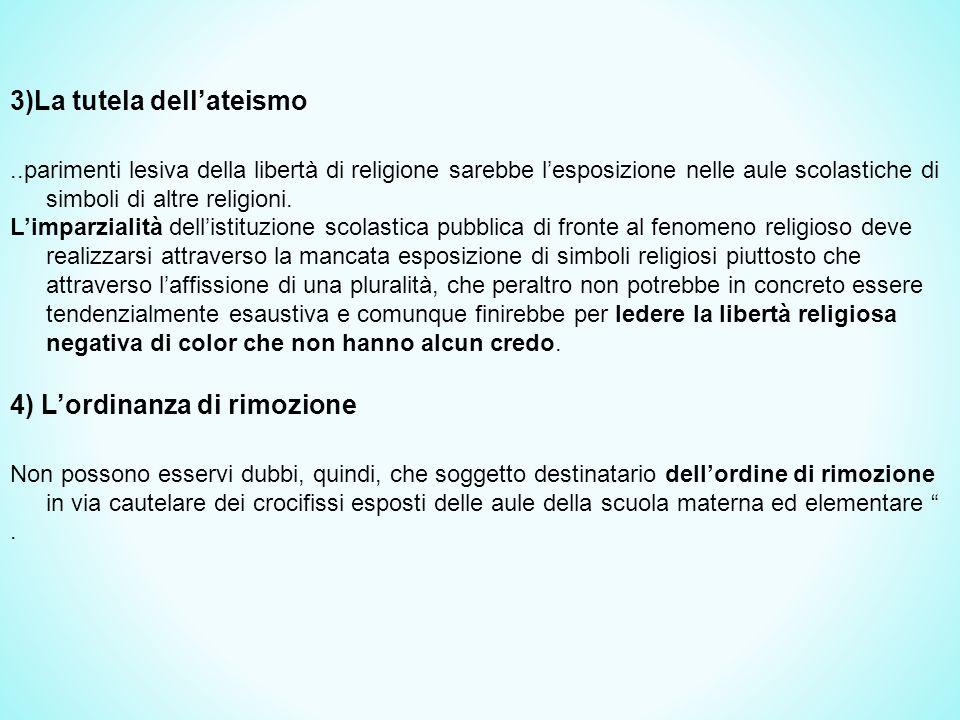 3)La tutela dell'ateismo..parimenti lesiva della libertà di religione sarebbe l'esposizione nelle aule scolastiche di simboli di altre religioni.