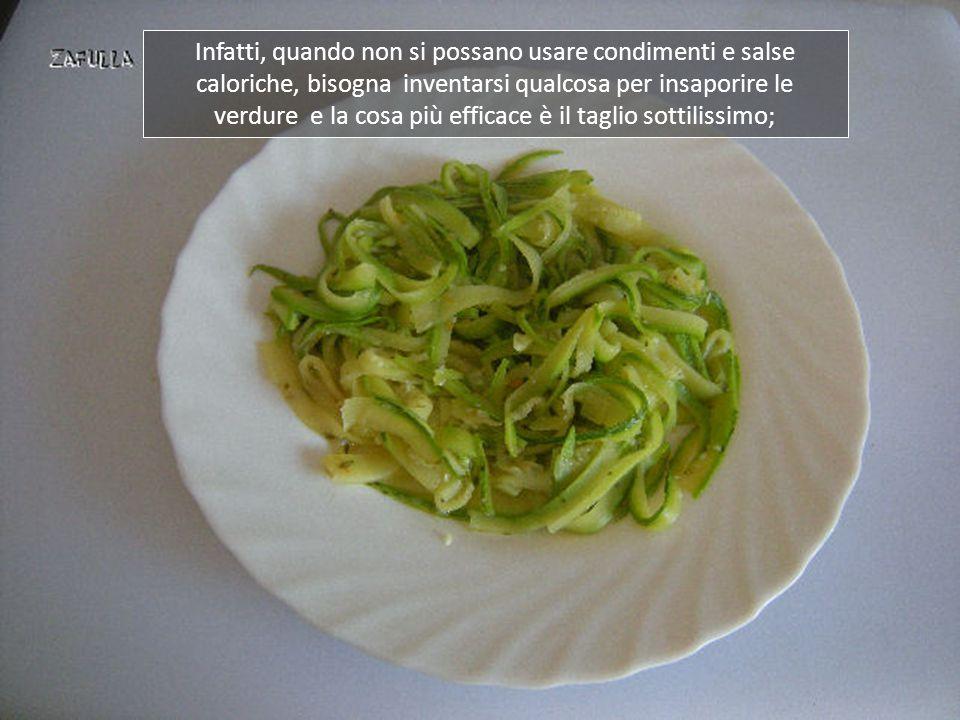 Le verdure hanno poche calorie, perciò sono già light per conto loro, ma in queste preparazioni sono anche assolutamente senza grassi aggiunti e, nonostante questo, saporite, grazie ad un espediente.