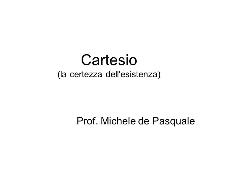 Cartesio (la certezza dell'esistenza) Prof. Michele de Pasquale