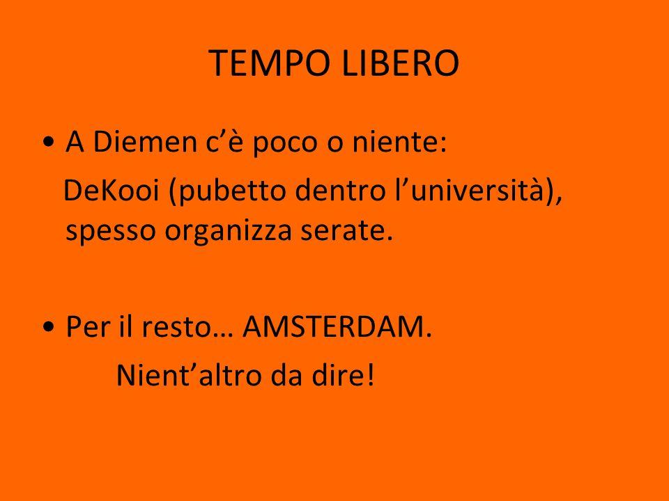 TEMPO LIBERO A Diemen c'è poco o niente: DeKooi (pubetto dentro l'università), spesso organizza serate.