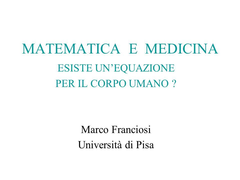 MATEMATICA E MEDICINA ESISTE UN'EQUAZIONE PER IL CORPO UMANO ? Marco Franciosi Università di Pisa