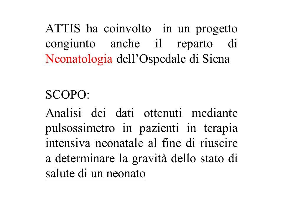 ATTIS ha coinvolto in un progetto congiunto anche il reparto di Neonatologia dell'Ospedale di Siena SCOPO: Analisi dei dati ottenuti mediante pulsossi