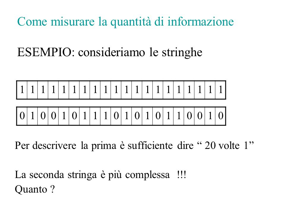 """Per descrivere la prima è sufficiente dire """" 20 volte 1"""" La seconda stringa è più complessa !!! Quanto ? 11111111111111111111 01001011101010110010 Com"""