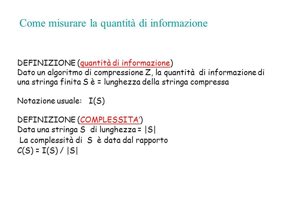 Come misurare la quantità di informazione DEFINIZIONE (quantità di informazione) Dato un algoritmo di compressione Z, la quantità di informazione di u