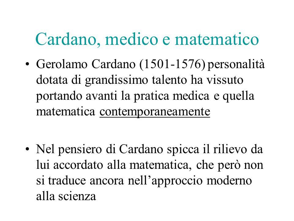 Cardano, medico e matematico Gerolamo Cardano (1501-1576) personalità dotata di grandissimo talento ha vissuto portando avanti la pratica medica e que
