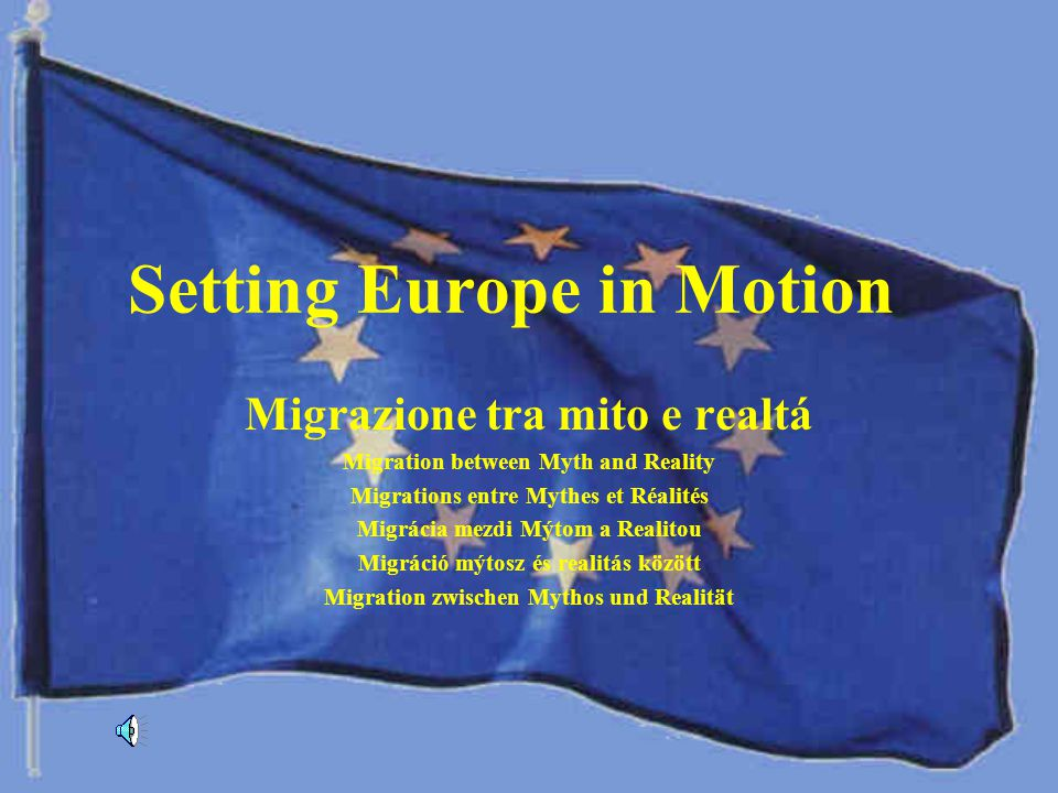 Setting Europe in Motion Migrazione tra mito e realtá Migration between Myth and Reality Migrations entre Mythes et Réalités Migrácia mezdi Mýtom a Re