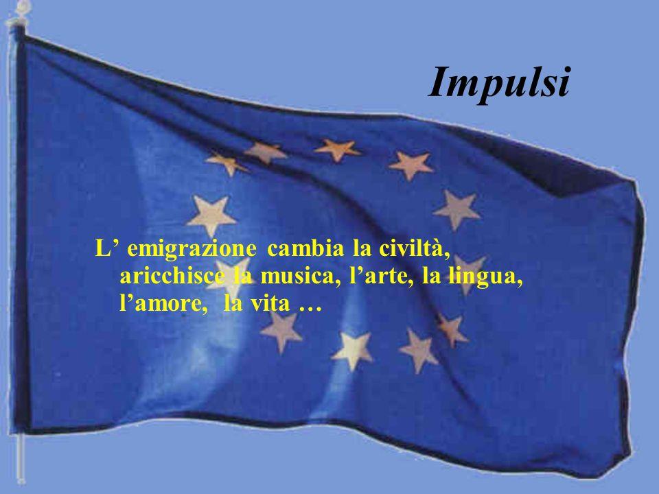Impulsi L' emigrazione cambia la civiltà, aricchisce la musica, l'arte, la lingua, l'amore, la vita …