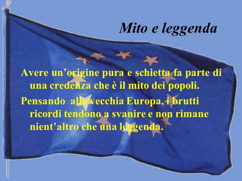 Mito e leggenda Avere un'origine pura e schietta fa parte di una credenza che è il mito dei popoli.