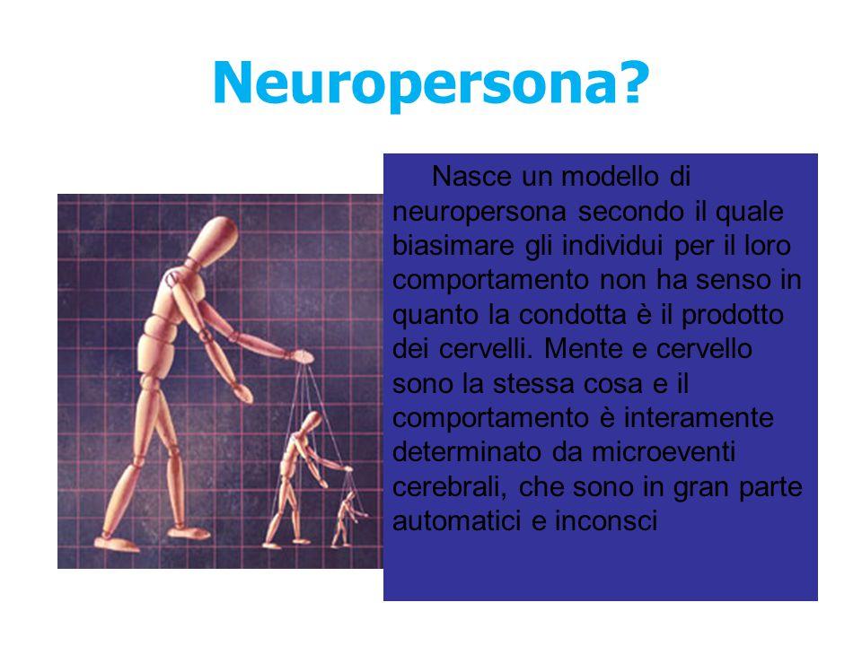 Neuropersona? Nasce un modello di neuropersona secondo il quale biasimare gli individui per il loro comportamento non ha senso in quanto la condotta è
