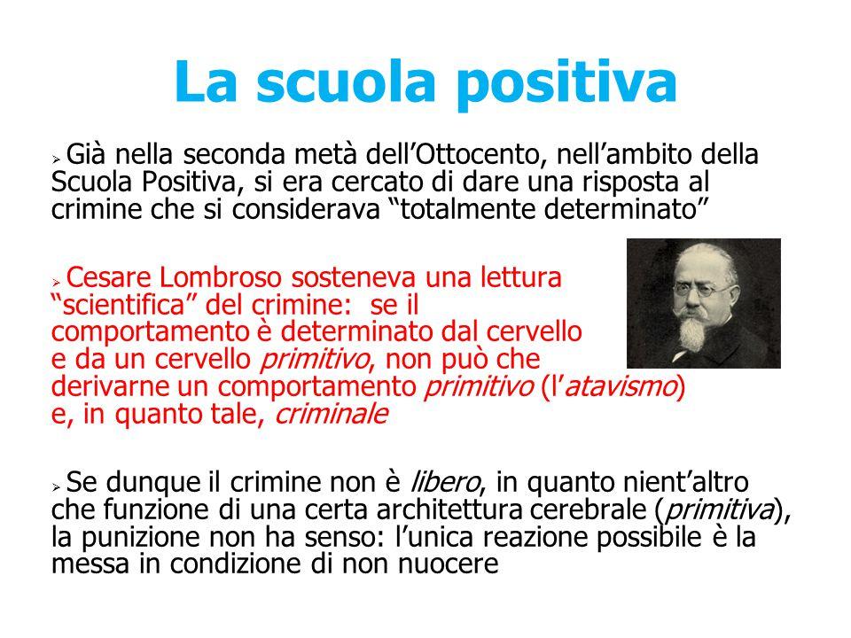 La scuola positiva  Già nella seconda metà dell'Ottocento, nell'ambito della Scuola Positiva, si era cercato di dare una risposta al crimine che si c