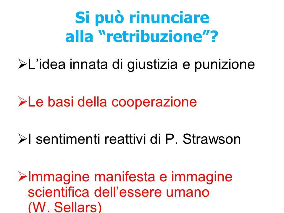 """Si può rinunciare alla """"retribuzione""""?  L'idea innata di giustizia e punizione  Le basi della cooperazione  I sentimenti reattivi di P. Strawson """