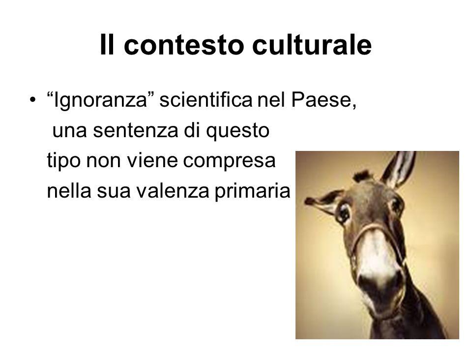"""Il contesto culturale """"Ignoranza"""" scientifica nel Paese, una sentenza di questo tipo non viene compresa nella sua valenza primaria"""