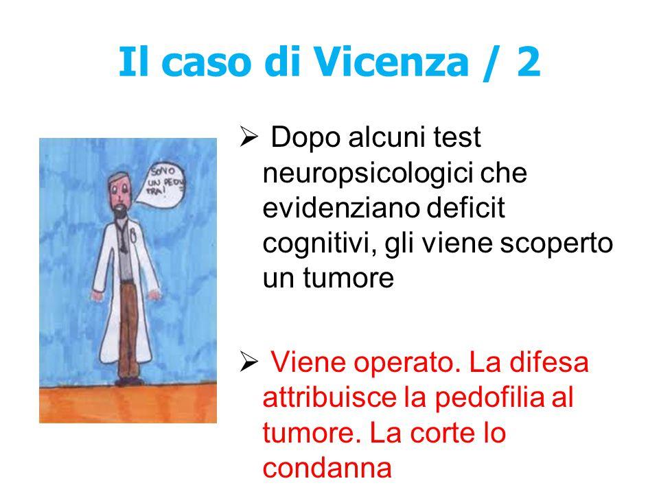 Il caso di Vicenza / 2  Dopo alcuni test neuropsicologici che evidenziano deficit cognitivi, gli viene scoperto un tumore  Viene operato. La difesa