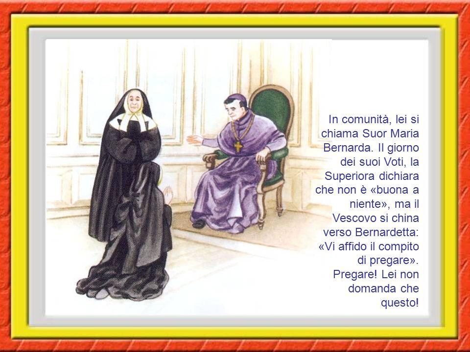 In comunità, lei si chiama Suor Maria Bernarda. Il giorno dei suoi Voti, la Superiora dichiara che non è «buona a niente», ma il Vescovo si china vers