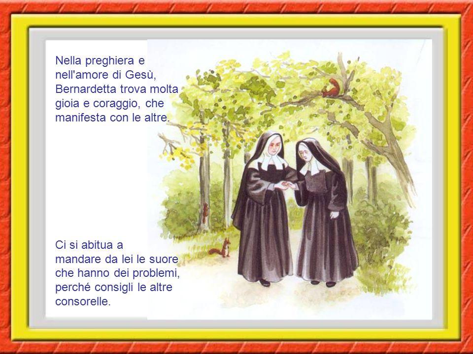 Nella preghiera e nell amore di Gesù, Bernardetta trova molta gioia e coraggio, che manifesta con le altre.