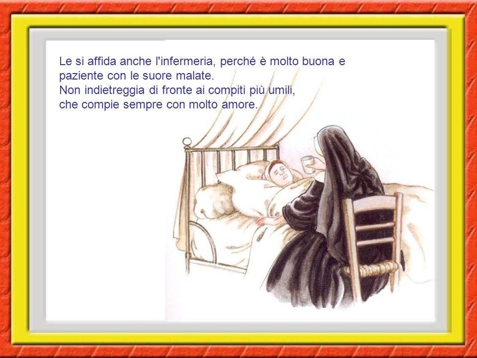 Le si affida anche l'infermeria, perché è molto buona e paziente con le suore malate. Non indietreggia di fronte ai compiti più umili, che compie semp