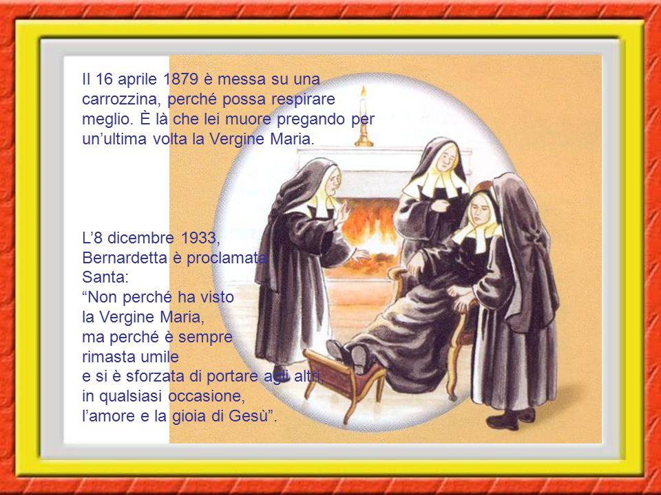 Il 16 aprile 1879 è messa su una carrozzina, perché possa respirare meglio. È là che lei muore pregando per un'ultima volta la Vergine Maria. L'8 dice