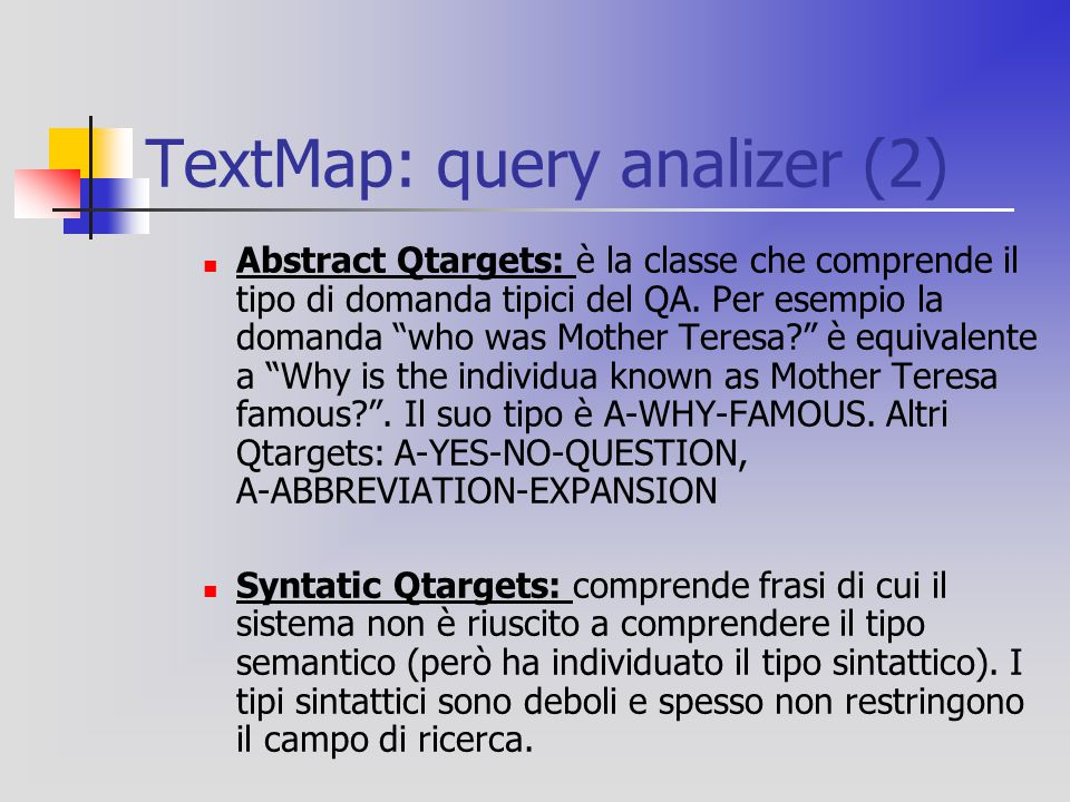 "TextMap: query analizer (2) Abstract Qtargets: è la classe che comprende il tipo di domanda tipici del QA. Per esempio la domanda ""who was Mother Tere"