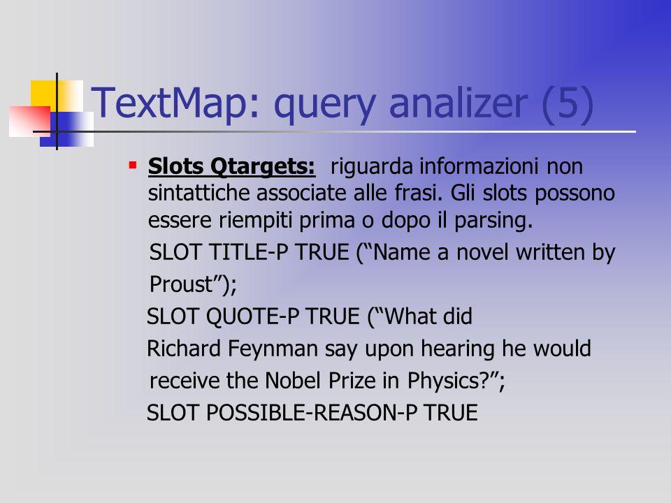 TextMap: query analizer (5)  Slots Qtargets: riguarda informazioni non sintattiche associate alle frasi.