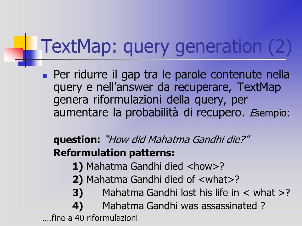 TextMap: query generation (2) Per ridurre il gap tra le parole contenute nella query e nell'answer da recuperare, TextMap genera riformulazioni della query, per aumentare la probabilità di recupero.