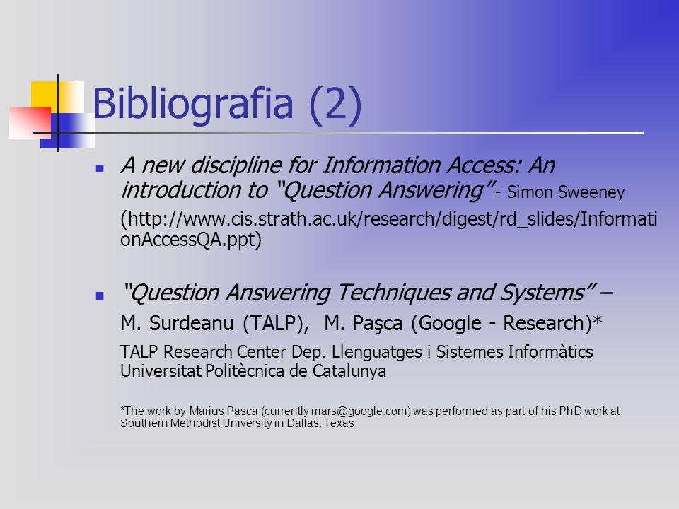 "Bibliografia (2) A new discipline for Information Access: An introduction to ""Question Answering"" - Simon Sweeney ( http://www.cis.strath.ac.uk/resear"
