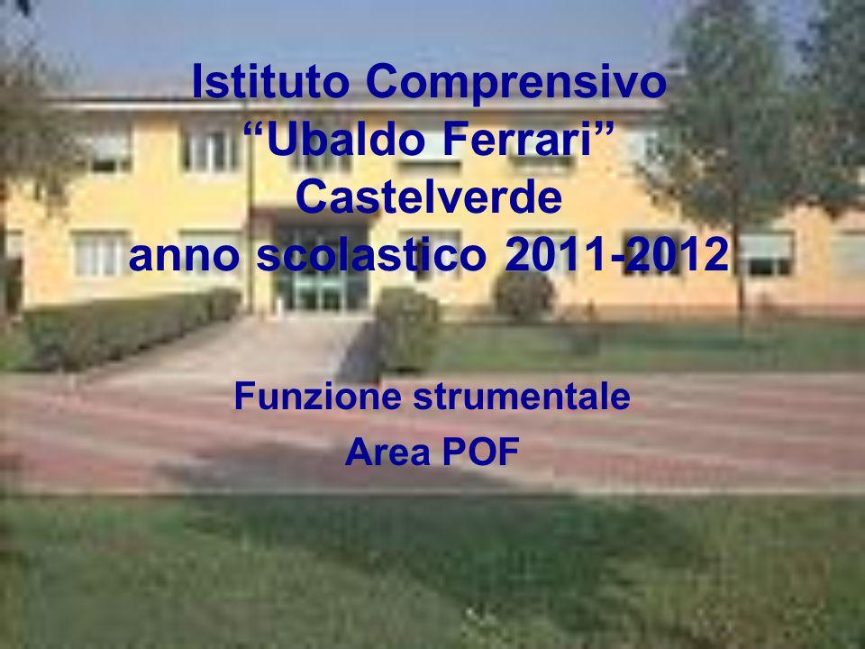 """Istituto Comprensivo """"Ubaldo Ferrari"""" Castelverde anno scolastico 2011-2012 Funzione strumentale Area POF"""