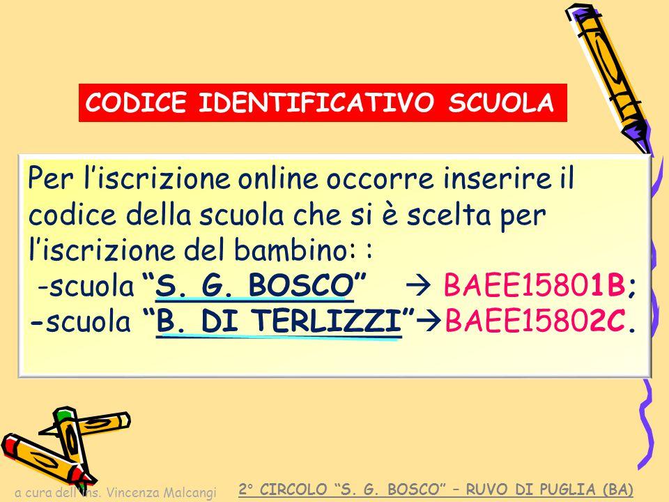 a cura dell'ins. Vincenza Malcangi Per l'iscrizione online occorre inserire il codice della scuola che si è scelta per l'iscrizione del bambino: : -sc