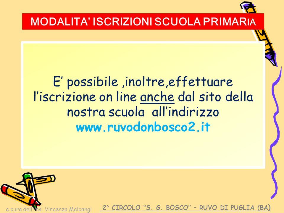 a cura dell'ins. Vincenza Malcangi E' possibile,inoltre,effettuare l'iscrizione on line anche dal sito della nostra scuola all'indirizzo www.ruvodonbo