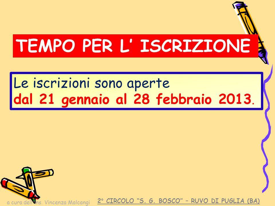 """a cura dell'ins. Vincenza Malcangi Le iscrizioni sono aperte dal 21 gennaio al 28 febbraio 2013. TEMPO PER L' ISCRIZIONE 2° CIRCOLO """"S. G. BOSCO"""" – RU"""
