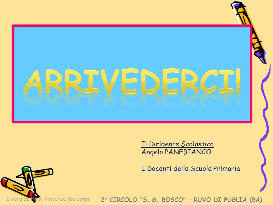 """a cura dell'ins. Vincenza Malcangi Il Dirigente Scolastico Angelo PANEBIANCO I Docenti della Scuola Primaria 2° CIRCOLO """"S. G. BOSCO"""" – RUVO DI PUGLIA"""