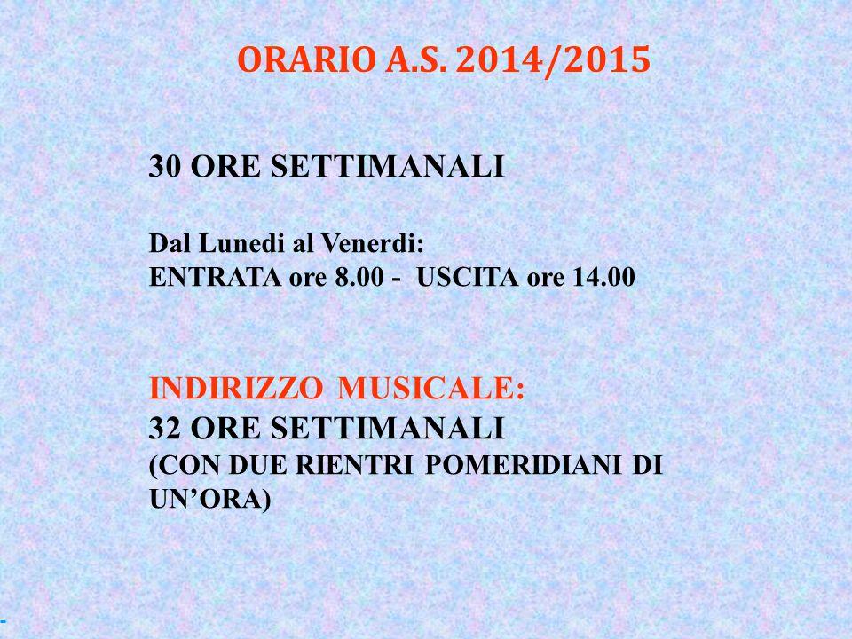 30 ORE SETTIMANALI Dal Lunedi al Venerdi: ENTRATA ore 8.00 - USCITA ore 14.00 INDIRIZZO MUSICALE: 32 ORE SETTIMANALI (CON DUE RIENTRI POMERIDIANI DI U