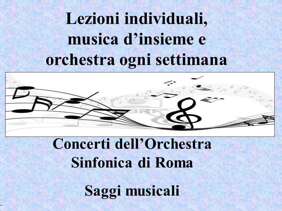 Lezioni individuali, musica d'insieme e orchestra ogni settimana Concerti dell'Orchestra Sinfonica di Roma Saggi musicali
