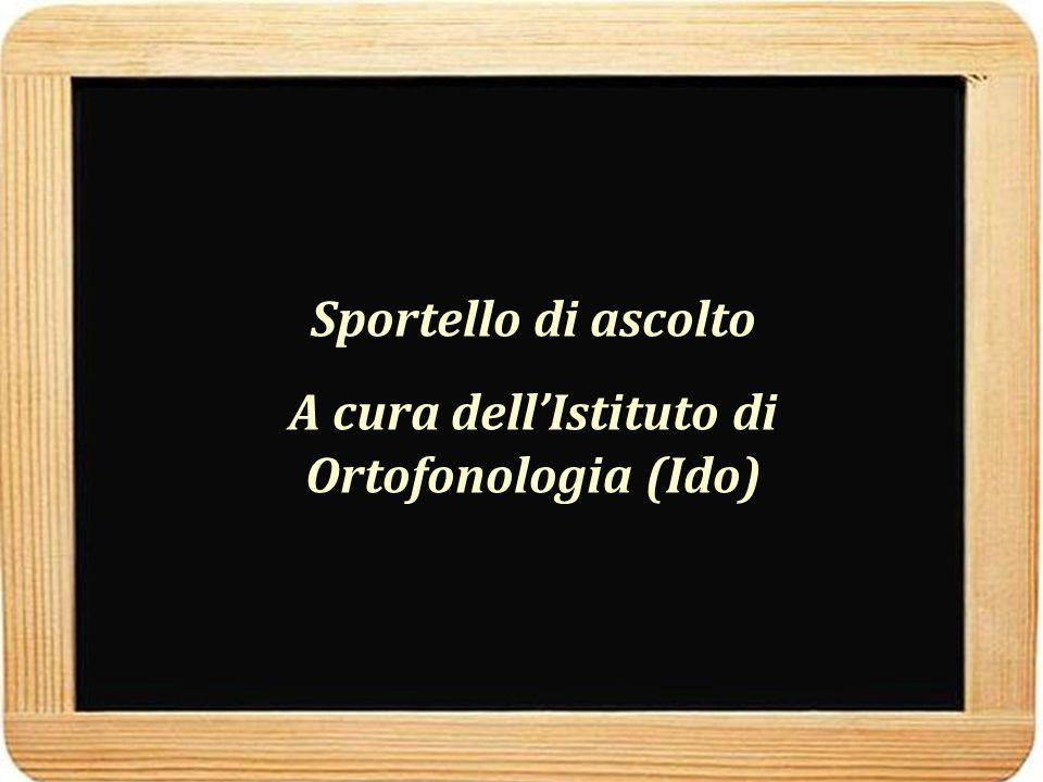 Sportello di ascolto A cura dell'Istituto di Ortofonologia (Ido)