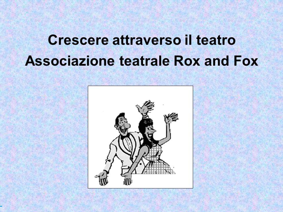 Crescere attraverso il teatro Associazione teatrale Rox and Fox