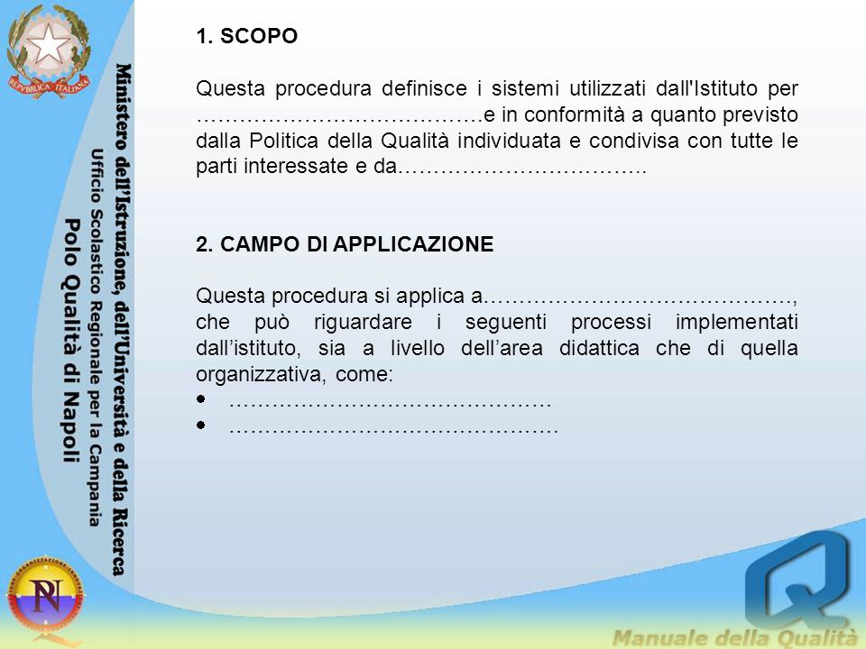 1. SCOPO Questa procedura definisce i sistemi utilizzati dall'Istituto per ………………………………….e in conformità a quanto previsto dalla Politica della Qualit