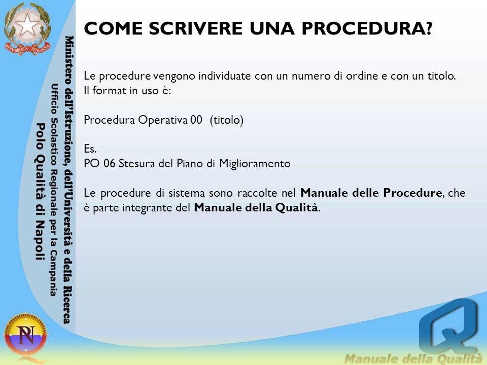 COME SCRIVERE UNA PROCEDURA? Le procedure vengono individuate con un numero di ordine e con un titolo. Il format in uso è: Procedura Operativa 00 (tit
