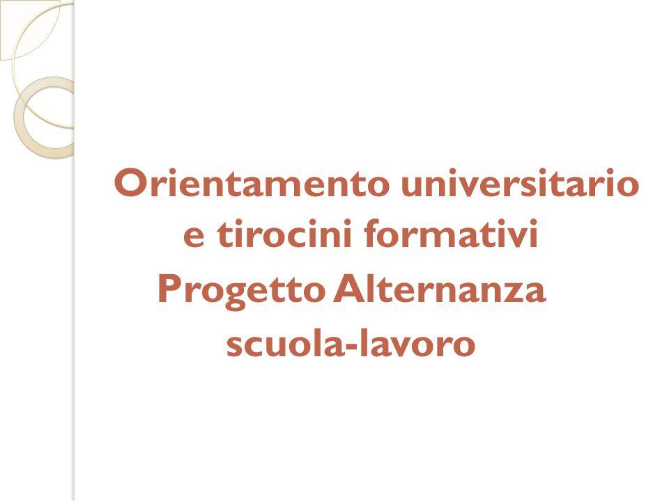 Orientamento universitario e tirocini formativi Progetto Alternanza scuola-lavoro