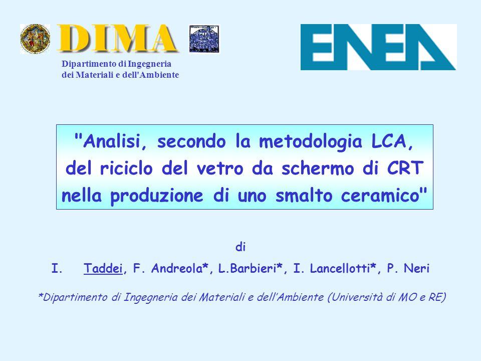 Analisi, secondo la metodologia LCA, del riciclo del vetro da schermo di CRT nella produzione di uno smalto ceramico di I.Taddei, F.