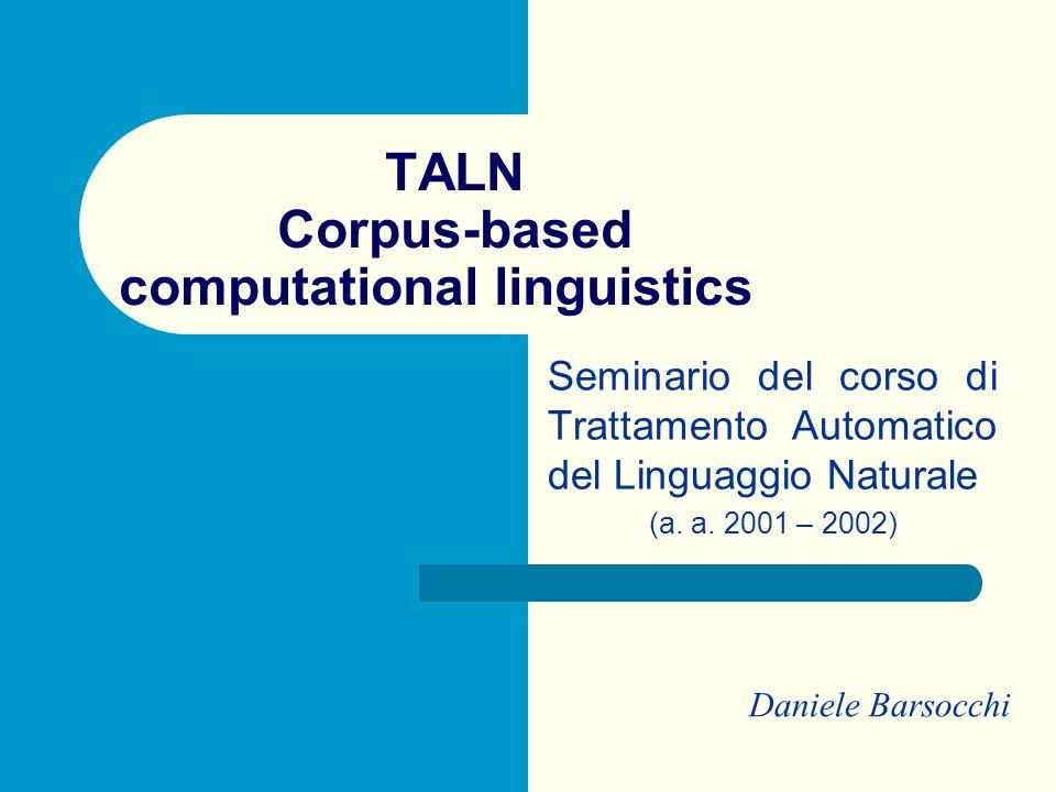 TALN Corpus-based computational linguistics Seminario del corso di Trattamento Automatico del Linguaggio Naturale (a.