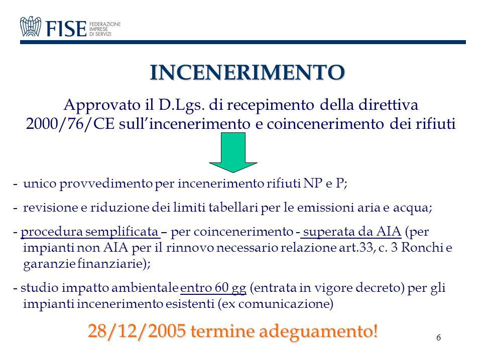 6 INCENERIMENTO Approvato il D.Lgs. di recepimento della direttiva 2000/76/CE sull'incenerimento e coincenerimento dei rifiuti -unico provvedimento pe