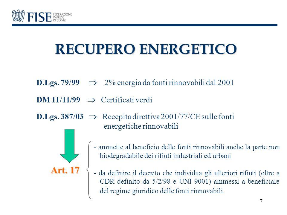 7 RECUPERO ENERGETICO D.Lgs. 79/99  2% energia da fonti rinnovabili dal 2001 DM 11/11/99  Certificati verdi D.Lgs. 387/03  Recepita direttiva 2001/