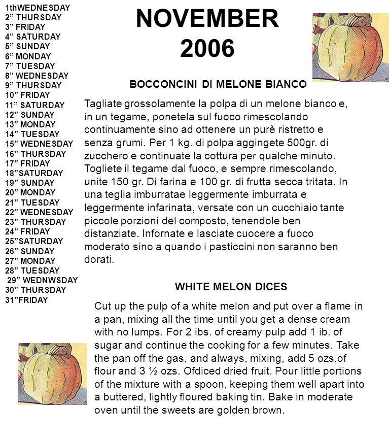 NOVEMBER 2006 BOCCONCINI DI MELONE BIANCO Tagliate grossolamente la polpa di un melone bianco e, in un tegame, ponetela sul fuoco rimescolando continuamente sino ad ottenere un purè ristretto e senza grumi.