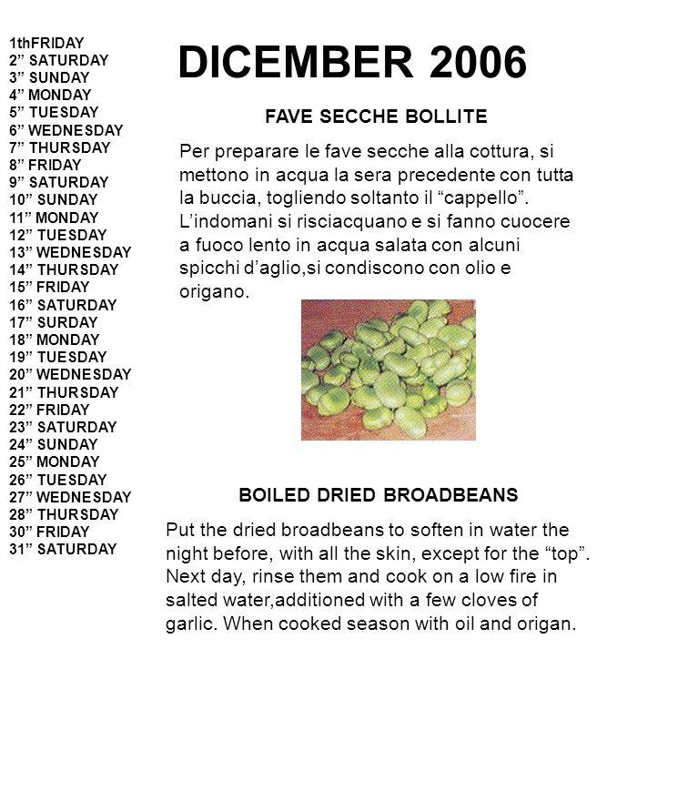 DICEMBER 2006 FAVE SECCHE BOLLITE Per preparare le fave secche alla cottura, si mettono in acqua la sera precedente con tutta la buccia, togliendo soltanto il cappello .