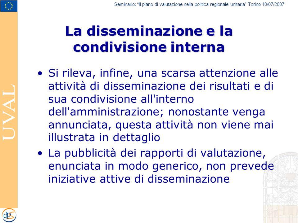 """Seminario: """"Il piano di valutazione nella politica regionale unitaria"""" Torino 10/07/2007 La disseminazione e la condivisione interna Si rileva, infine"""