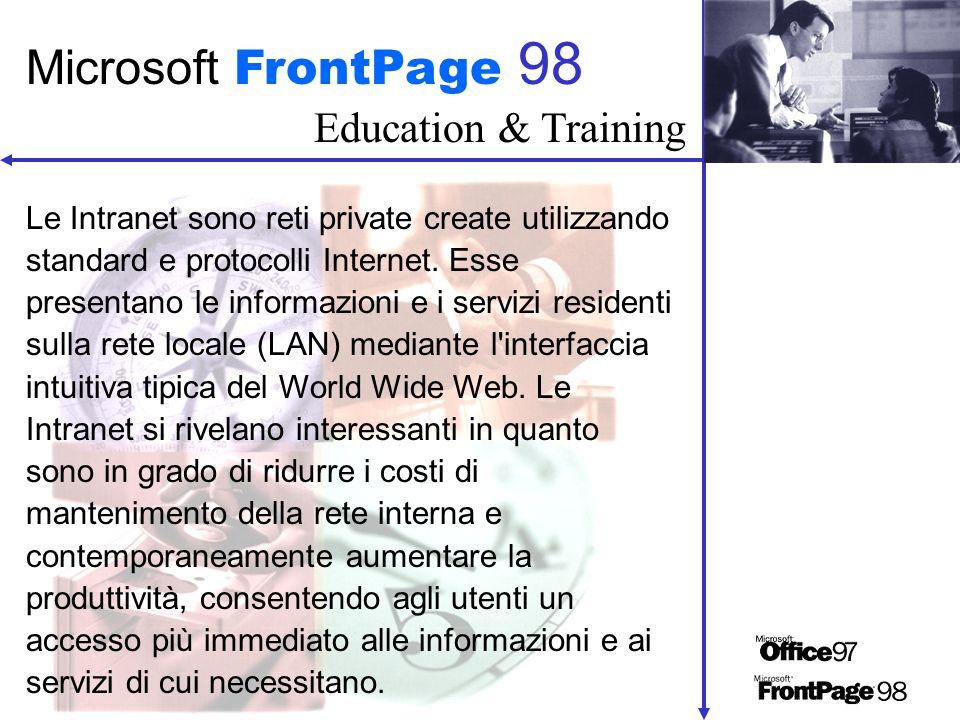 Education & Training Microsoft FrontPage 98 Nonostante il fascino delle Intranet sia alquanto scontato, il processo di creazione è piuttosto complesso.