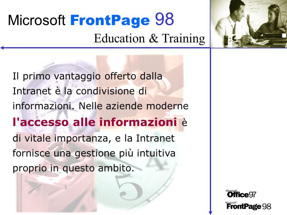 Education & Training Microsoft FrontPage 98 La connessione di documenti e dati correlati mediante collegamenti ipertestuali rende molto più efficace l esplorazione di grandi quantità di informazioni.