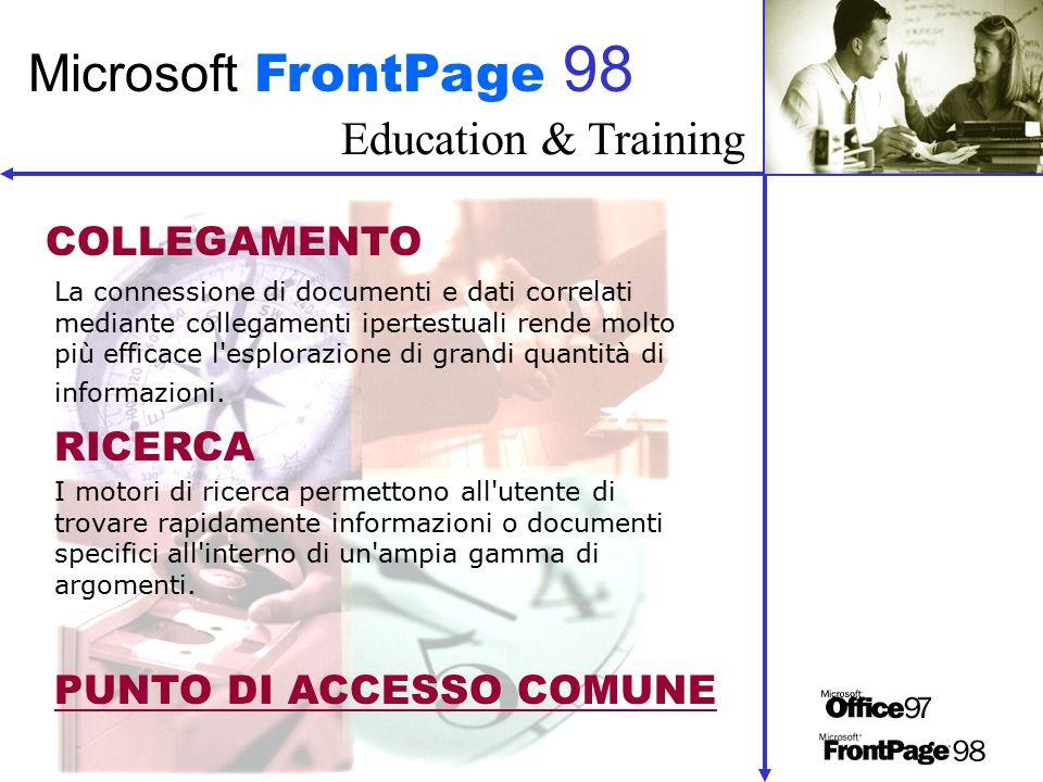 Education & Training Microsoft FrontPage 98 Le Intranet consentono al gruppo di lavoro o al reparto di sfruttare questi significativi miglioramenti per gestire in maniera più efficace i flussi di informazioni tra gli utenti.
