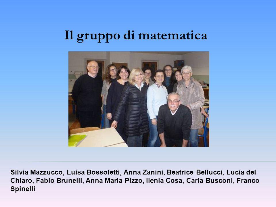Il gruppo di matematica Silvia Mazzucco, Luisa Bossoletti, Anna Zanini, Beatrice Bellucci, Lucia del Chiaro, Fabio Brunelli, Anna Maria Pizzo, Ilenia