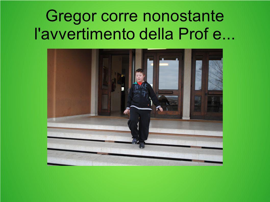 Gregor corre nonostante l'avvertimento della Prof e...