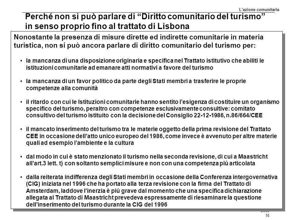 """2003 16 Perché non si può parlare di """"Diritto comunitario del turismo"""" in senso proprio fino al trattato di Lisbona L'azione comunitaria Nonostante la"""